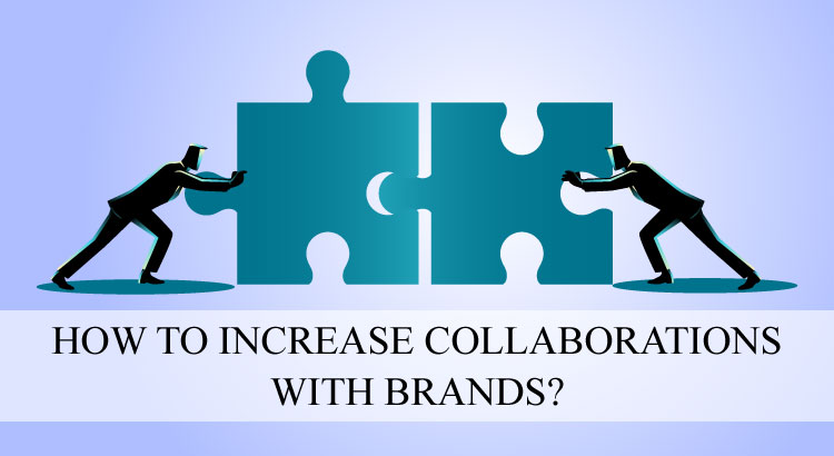 HOW TO INCREASE COLLABORATIONS WITH BRANDS?