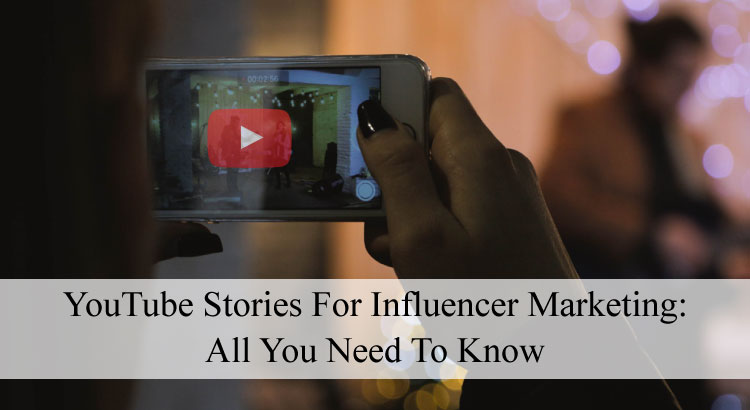 YouTube Stories For Influencer Marketing