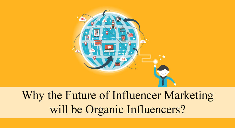 Why the Future of Influencer Marketing will be Organic Influencers?