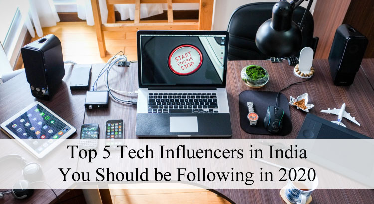 Top 5 Tech Influencers in India You Should be Following in 2020