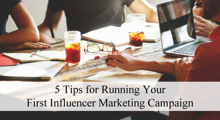 5 tips for running your first influencer marketing campaign